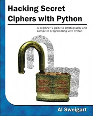 Download Hacking Secret Ciphers with Python: A beginner's guide to cryptography and computer programming with Python free book as pdf format