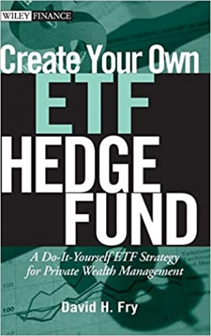 Download Create Your Own ETF Hedge Fund: A Do-It-Yourself ETF Strategy for Private Wealth Management free book as pdf format