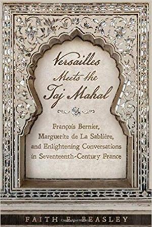 Download Versailles Meets the Taj Mahal: François Bernier, Marguerite de la Sablière, and Enlightening Conversations in Seventeenth-Century France free book as pdf format