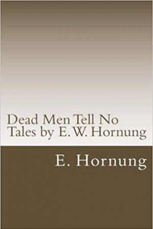 Download Dead Men Tell No Tales by E. W. Hornung: Dead Men Tell No Tales by E. W. Hornung free book as epub format