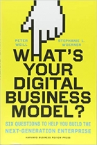 What's Your Digital Business Model Six Questions to Help You Build the Next-Generation Enterprise