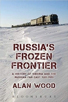 Russia's Frozen Frontier: A History of Siberia and the Russian Far East 1581-1991