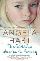 The Girl Who Wanted to Belong The True Story of a Devastated Little Girl and the Foster Carer who Healed her Broken Heart