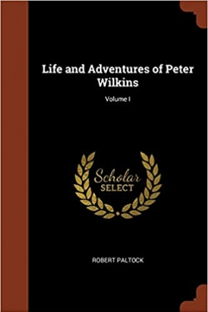 Download Life and Adventures of Peter Wilkins, Vol. I free book as pdf format