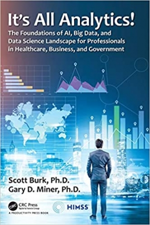 Download It's All Analytics!: The Foundations of Al, Big Data and Data Science Landscape for Professionals in Healthcare, Business, and Government free book as pdf format
