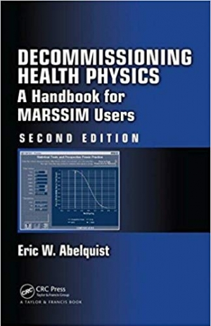 Download Decommissioning Health Physics: A Handbook for MARSSIM Users, Second Edition free book as pdf format