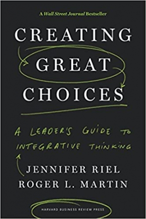Download Creating Great Choices: A Leader's Guide to Integrative Thinking free book as pdf format