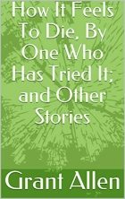 Book How It Feels To Die, By One Who Has Tried It; and Other Stories free