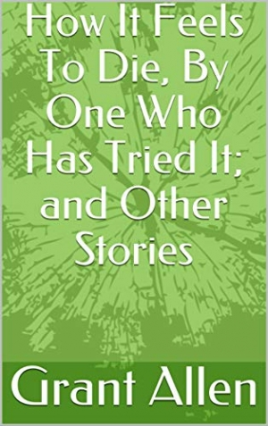 Download How It Feels To Die, By One Who Has Tried It; and Other Stories free book as epub format