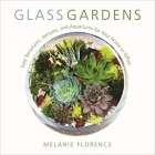 Book Glass Gardens: Easy Terrariums, Aeriums, and Aquariums for Your Home or Office free