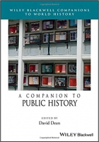 A Companion to Public History (Wiley Blackwell Companions to World History)