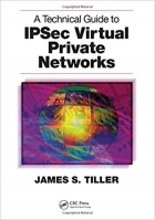 Book A Technical Guide to IPSec Virtual Private Networks free