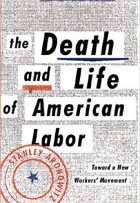 Book The Death and Life of American Labor: Toward a New Workers' Movement free