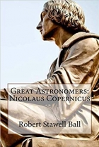 Book Great Astronomers: Nicolaus Copernicus Robert Stawell Ball free