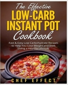 Book The Effective Low-Carb Instant Pot Cookbook: Fast & Easy Low Carbohydrate Recipes to Help You Lose Weight and Start Living... free