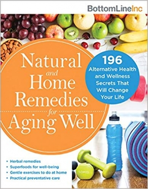 Download Natural and Home Remedies for Aging Well: 196 Alternative Health and Wellness Secrets That Will Change Your Life (Bottom Line) free book as epub format