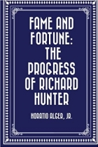 Book Fame and Fortune: The Progress of Richard Hunter free