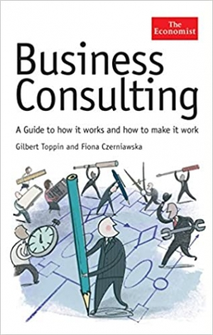 Download Business Consulting: A Guide to How It Works and How to Make It Work free book as pdf format