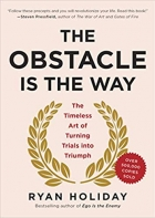 Book The Obstacle Is the Way: The Timeless Art of Turning Trials into Triumph free