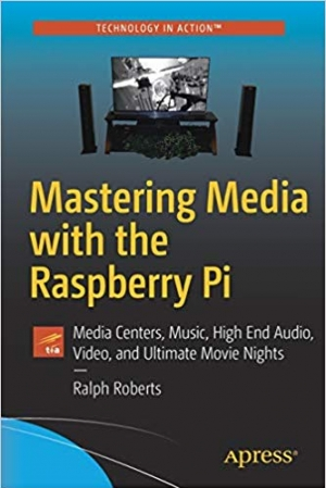 Download Mastering Media with the Raspberry Pi: Media Centers, Music, High End Audio, Video, and Ultimate Movie Nights free book as pdf format