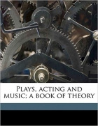 Book Plays, acting and music; a book of theory free