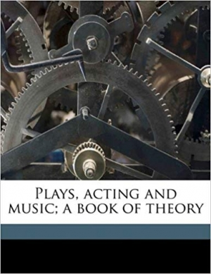 Download Plays, acting and music; a book of theory free book as pdf format