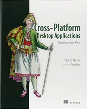 Download Cross-Platform Desktop Applications: Using Node, Electron, and NW.js free book as pdf format