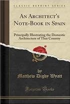 Book An Architect's Note-Book in Spain: Principally Illustrating the Domestic Architecture of That Country (Classic Reprint) free