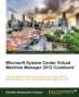 Book Microsoft System Center Virtual Machine Manager 2012 Cookbook free