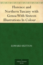 Florence and Northern Tuscany with Genoa With Sixteen Illustrations In Colour By William Parkinson And Sixteen Other Illustrations, Second Edition