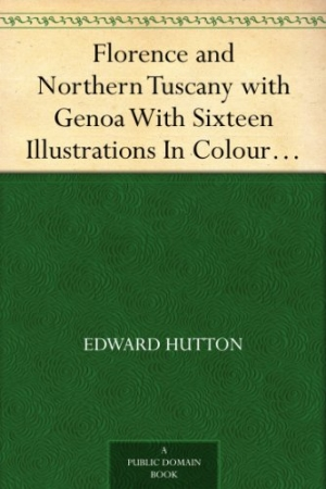 Download Florence and Northern Tuscany with Genoa With Sixteen Illustrations In Colour By William Parkinson And Sixteen Other Illustrations, Second Edition free book as pdf format