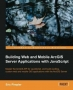 Book Building Web and Mobile ArcGIS Server Applications with JavaScript free