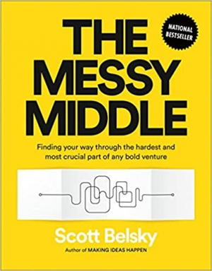 Download The Messy Middle: Finding Your Way Through the Hardest and Most Crucial Part of Any Bold Venture free book as epub format