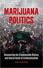 Book Marijuana Politics: Uncovering the Troublesome History and Social Costs of Criminalization free