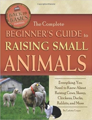 Download The Complete Beginners Guide to Raising Small Animals: Everything You Need to Know About Raising Cows, Sheep, Chickens, Ducks, Rabbits, and More (Back-To-Basics) (Back to Basics Farming) free book as epub format