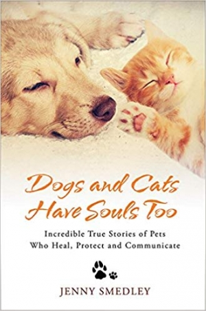 Download Dogs and Cats Have Souls Too: Incredible True Stories of Pets Who Heal, Protect and Communicate free book as epub format