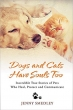 Book Dogs and Cats Have Souls Too: Incredible True Stories of Pets Who Heal, Protect and Communicate free