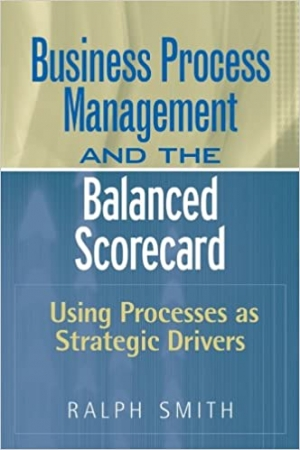 Download Business Process Management and the Balanced Scorecard : Focusing Processes on Strategic Drivers free book as pdf format