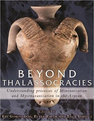 Download Beyond Thalassocracies: Understanding processes of Minoanisation and Mycenaeanisation in the Aegean free book as pdf format