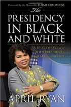 Book The Presidency in Black and White My Up-Close View of Four Presidents and Race in America free