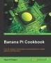Book Banana Pi Cookbook free