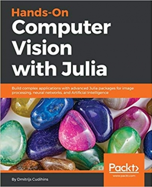 Download Hands-On Computer Vision with Julia Build complex applications with advanced Julia packages for image processing, neural free book as epub format
