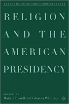 Religion and the American Presidency (The Evolving American Presidency)