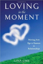 Loving in the Moment: Moving from Ego to Essence in Relationships