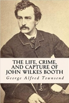 Book The Life, Crime, and Capture of John Wilkes Booth free