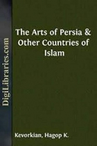 Book The Arts of Persia and Other Countries of Islam free