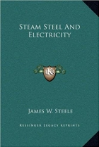 Book Steam Steel And Electricity free