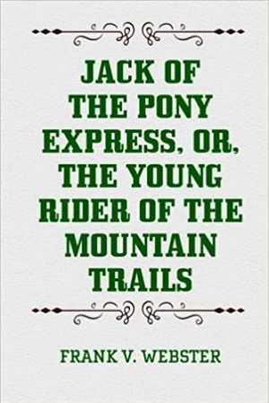 Download Jack of the Pony Express or, The Young Rider of the Mountain Trails free book as pdf format