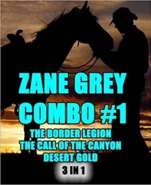 Download Zane Grey Combo #1: The Border Legion/The Call of the Canyon/Desert Gold free book as pdf format