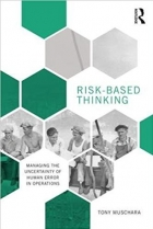 Risk-Based Thinking : Managing the Uncertainty of Human Error in Operations